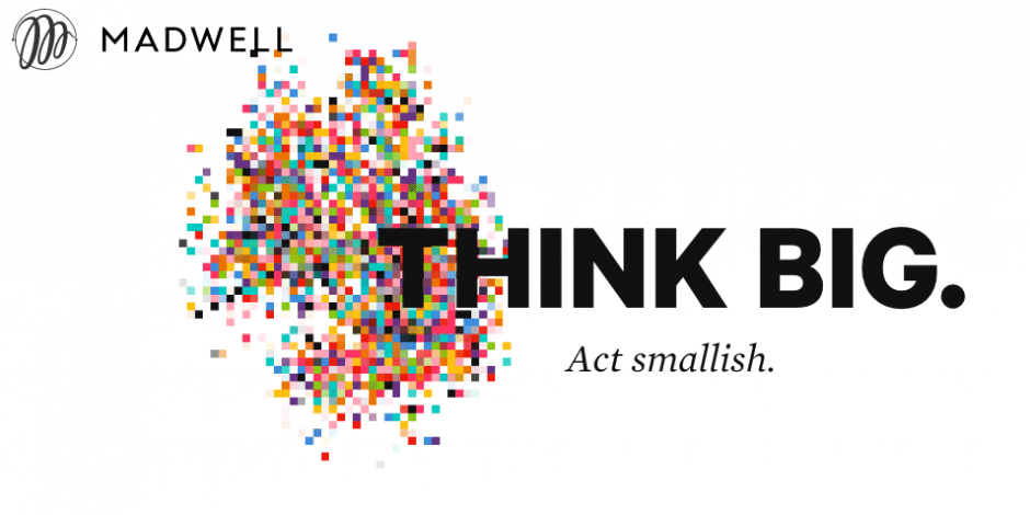 Madwell: Think Big, Act Smallish